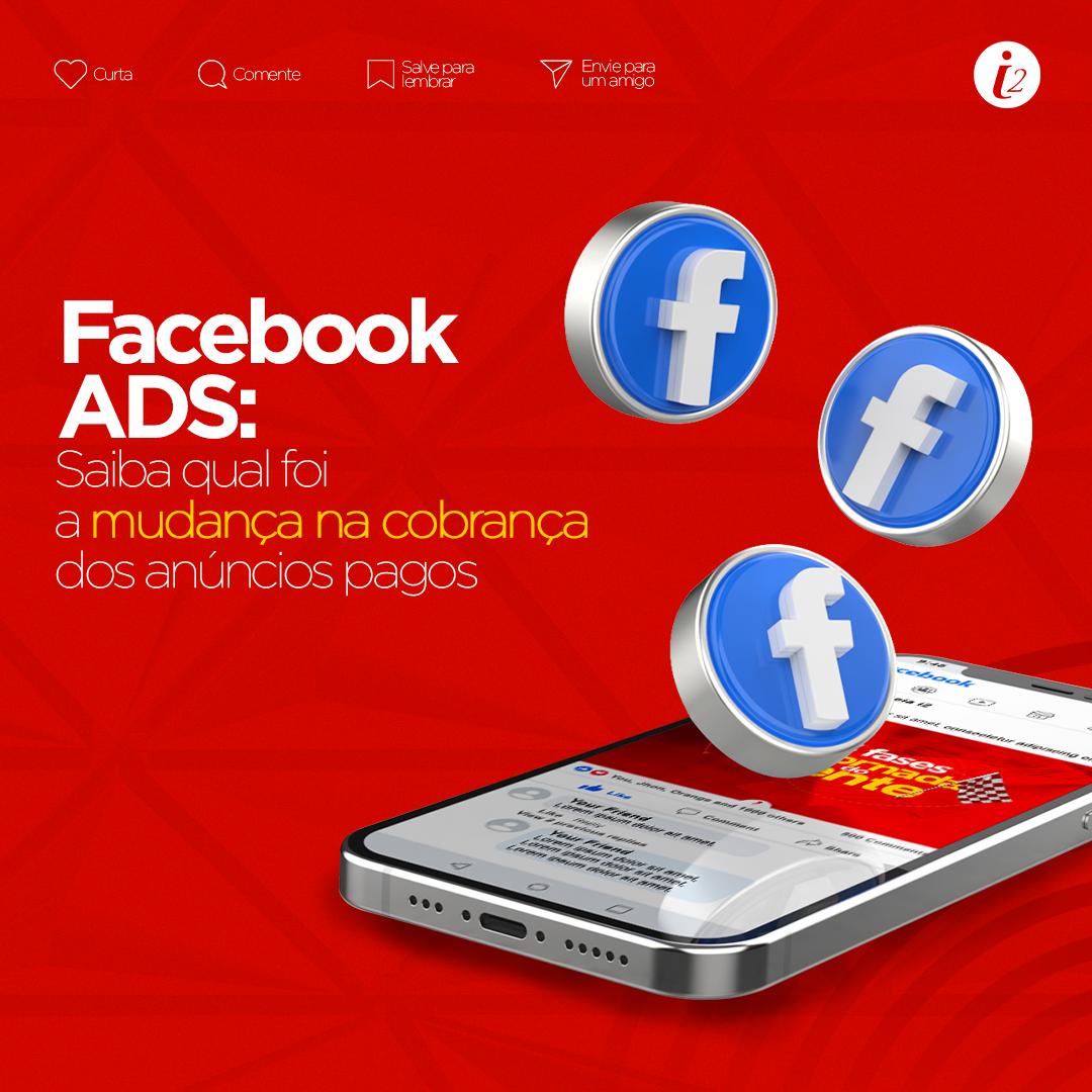 FACEBOOK ADS: Saiba qual foi a mudança na cobrança dos anúncios pagos
